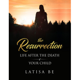 The Resurrection: Life After the Death of Your Child